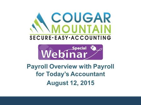 Payroll Overview with Payroll for Today's Accountant August 12, 2015.