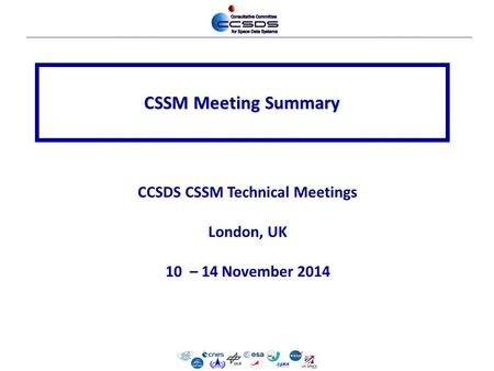 CSSM Meeting Summary CCSDS CSSM Technical Meetings London, UK 10 – 14 November 2014.