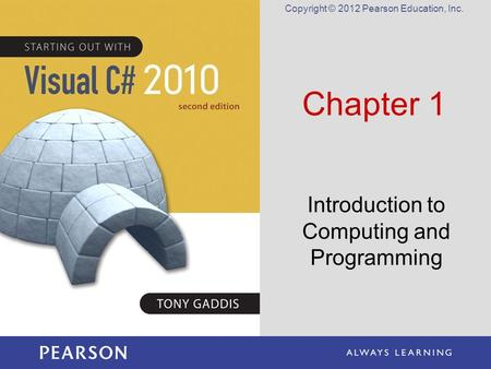 Copyright © 2012 Pearson Education, Inc. Chapter 1 Introduction to Computing and Programming.