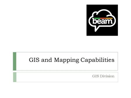 GIS and Mapping Capabilities GIS Division. DISPLAY YOUR TEXT AND GRAPHICS IN A WAY THAT CATCHES YOUR VIEWERS ATTENTION!! Geospatial, GIS, Geomatics? Geospatial.
