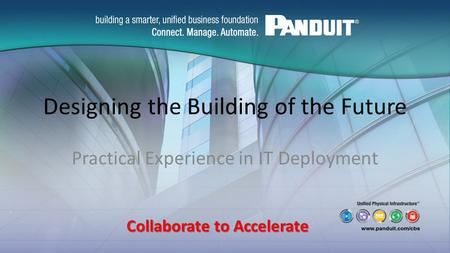 Designing the Building of the Future Practical Experience in IT Deployment Collaborate to Accelerate.
