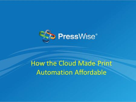 How the Cloud Made Print Automation Affordable. What We Plan to Discuss Today How to transform the way you do business by automating the print process.