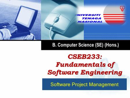 Software Project Management CSEB233: Fundamentals of Software Engineering B. Computer Science (SE) (Hons.)