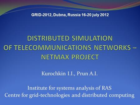 Kurochkin I.I., Prun A.I. Institute for systems analysis of RAS Centre for grid-technologies and distributed computing GRID-2012, Dubna, Russia 16-20 july.