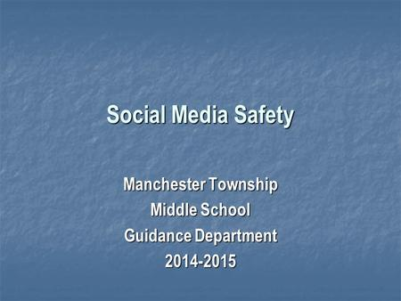 Social Media Safety Manchester Township Middle School Guidance Department 2014-2015.