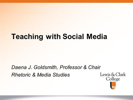 Daena J. Goldsmith, Professor & Chair Rhetoric & Media Studies Teaching with Social Media.