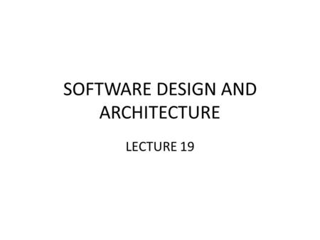 SOFTWARE DESIGN AND ARCHITECTURE LECTURE 19. Review Basic Concepts of Object Oriented Modeling UML and OO Modeling.