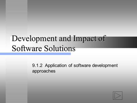 Development and Impact of Software Solutions 9.1.2 Application of software development approaches.