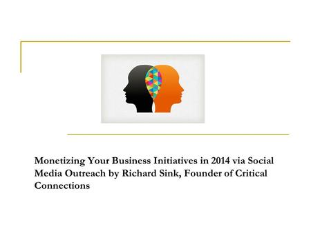 Monetizing Your Business Initiatives in 2014 via Social Media Outreach by Richard Sink, Founder of Critical Connections.