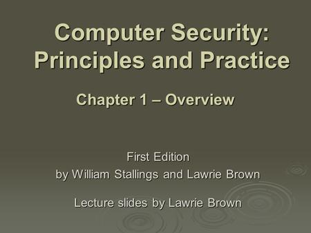 Computer Security: Principles and Practice First Edition by William Stallings and Lawrie Brown Lecture slides by Lawrie Brown Chapter 1 – Overview.