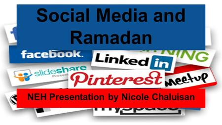 Social Media and Ramadan NEH Presentation by Nicole Chaluisan.