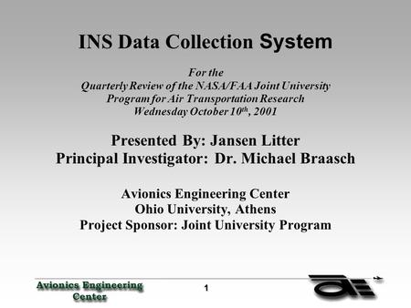 1 INS Data Collection System For the Quarterly Review of the NASA/FAA Joint University Program for Air Transportation Research Wednesday October 10 th,