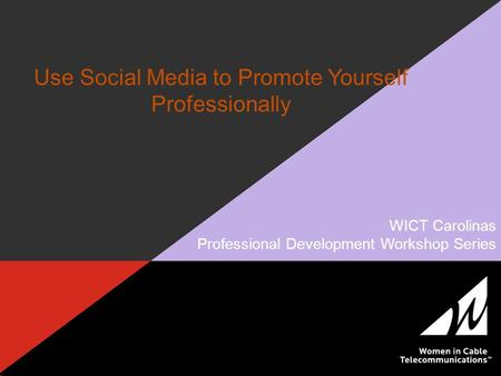 Use Social Media to Promote Yourself Professionally WICT Carolinas Professional Development Workshop Series.