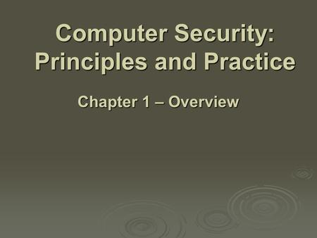 Computer Security: Principles and Practice Chapter 1 – Overview.