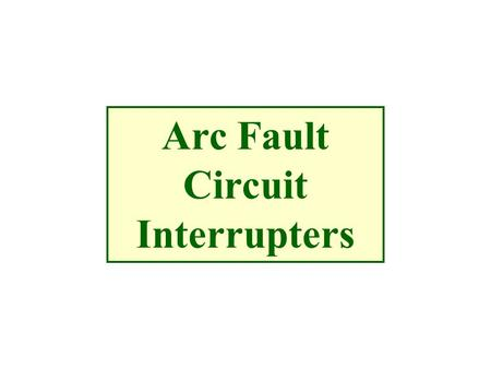 Arc Fault Circuit Interrupters. Residential fires caused by electricity occur more than 40,000 times each year in the U.S. alone. 40% are due to arcing.