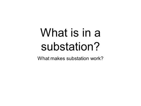 What is in a substation? What makes substation work?