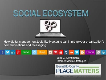 How digital management tools like Hootsuite can improve your organization's communications and messaging. Julio C. Dominguez Internet Media Strategies.