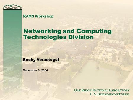 Networking and Computing Technologies Division Becky Verastegui December 6, 2004 RAMS Workshop.