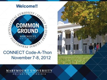 Dedicated to Academic Excellence Welcome!! CONNECT Code-A-Thon November 7-8, 2012.