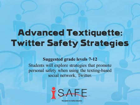 Suggested grade levels 7-12 Students will explore strategies that promote personal safety when using the texting-based social network, Twitter.