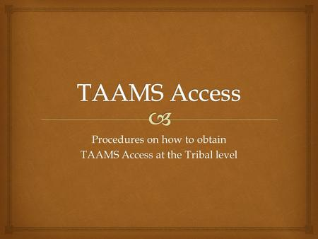 Procedures on how to obtain TAAMS Access at the Tribal level.