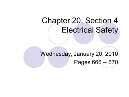 Chapter 20, Section 4 Electrical Safety Wednesday, January 20, 2010 Pages 666 -- 670.