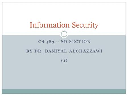 CS 483 – SD SECTION BY DR. DANIYAL ALGHAZZAWI (1) Information Security.