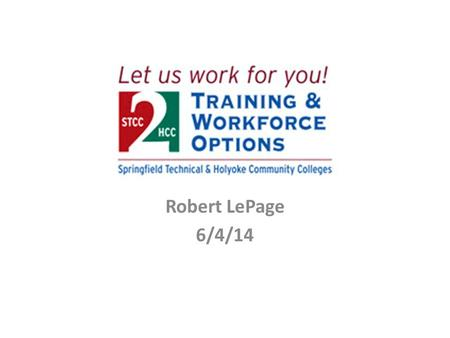 Robert LePage 6/4/14. Community Focused Workforce and Economic Development 2 A major component of STCC and HCC role is to support the development of the.
