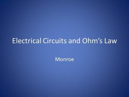 Electrical Circuits and Ohm's Law Monroe. There are two main kinds of circuits. 1.Series circuits a. Each part of the circuit is wired to the next b.