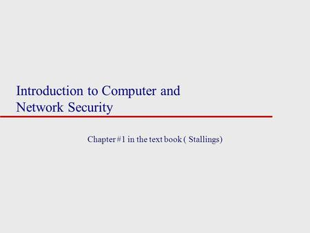 Introduction to Computer and Network Security Chapter #1 in the text book ( Stallings)
