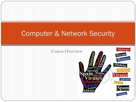 Course Overview Computer & Network Security. Overview What is Security Properties of Security Major Topics in Security Next Page.