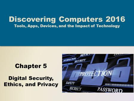 Chapter 5 Digital Security, Ethics, and Privacy Discovering Computers 2016 Tools, Apps, Devices, and the Impact of Technology.