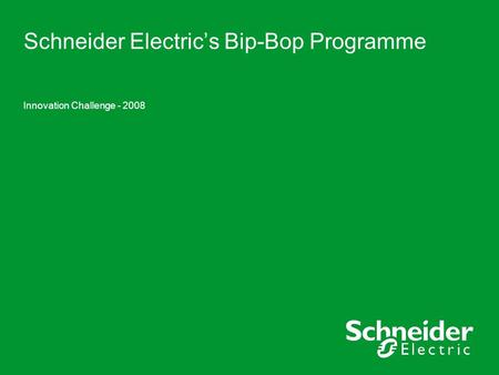 Schneider Electric's Bip-Bop Programme Innovation Challenge - 2008.