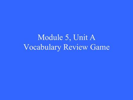 Module 5, Unit A Vocabulary Review Game. 2 pt 3 pt 4 pt 5pt 1 pt 2 pt 3 pt 4 pt 5 pt 1 pt 2pt 3 pt 4pt 5 pt 1pt 2pt 3 pt 4 pt 5 pt 1 pt 2 pt 3 pt 4pt.