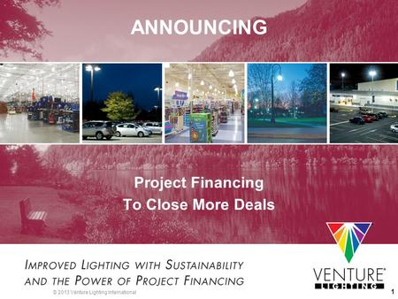 2013 Venture Lighting International 1 ANNOUNCING Project Financing To Close More Deals. & DATE] [PLACEHOLDER FOR DISTRIBUTOR LOGO]. Low Wattage T8s: A Win ... azcodes.com