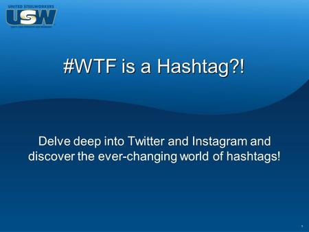 1 #WTF is a Hashtag?! Delve deep into Twitter and Instagram and discover the ever-changing world of hashtags!