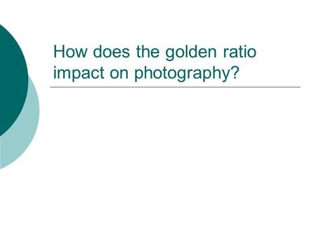 How does the golden ratio impact on photography?.