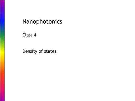 Nanophotonics Class 4 Density of states. Outline Spontaneous emission: an exited atom/molecule/.. decays to the ground state and emits a photon Emission.