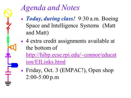Agenda and Notes  Today, during class! 9:30 a.m. Boeing Space and Intelligence Systems (Matt and Matt)  4 extra credit assignments available at the bottom.
