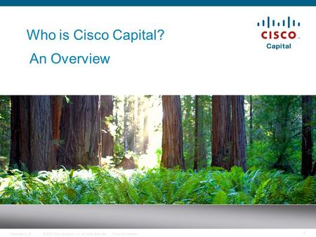 © 2008 Cisco Systems, Inc. All rights reserved.Cisco ConfidentialPresentation_ID 1 Who is Cisco Capital? An Overview.