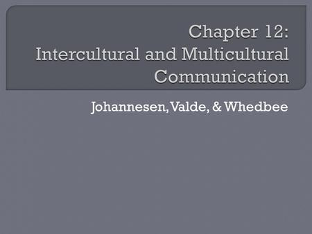 Johannesen, Valde, & Whedbee.  Criteria of linear logic, empirical observation, and objective truth are not…  In this chapter intercultural communication…