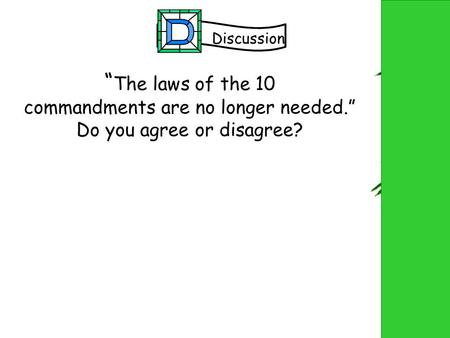 """ The laws of the 10 commandments are no longer needed."" Do you agree or disagree? Discussion."