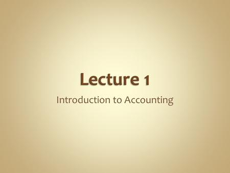 Introduction to Accounting. SO 1 Explain what accounting is. Purpose of accounting is to: 1.identify, record, and communicate the economic events of.