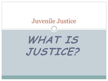 WHAT IS JUSTICE? Juvenile Justice. THE SCIENCE OF MORALS ETHICS from the Greek.