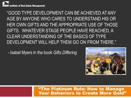 """The Platinum Rule: How to Manage Your Behaviors to Create More Gold"" ""GOOD TYPE DEVELOPMENT CAN BE ACHIEVED AT ANY AGE BY ANYONE WHO CARES TO UNDERSTAND."