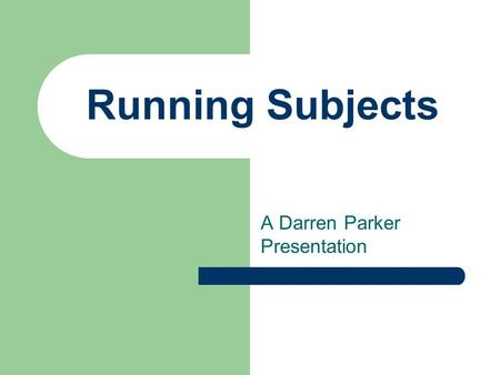 Running Subjects A Darren Parker Presentation. Life as a Subject Good Experiences as a subject? Bad Experiences as a subject?