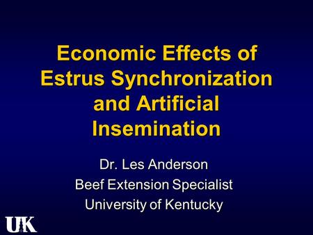 Economic Effects of Estrus Synchronization and Artificial Insemination Dr. Les Anderson Beef Extension Specialist University of Kentucky Dr. Les Anderson.