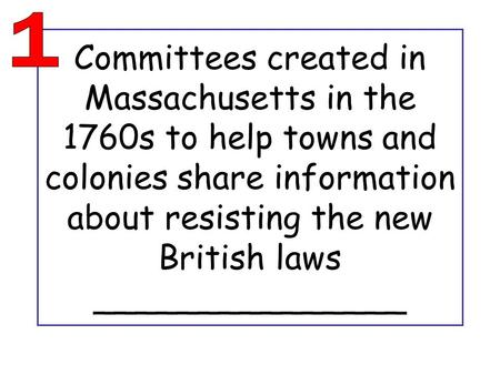 Committees created in Massachusetts in the 1760s to help towns and colonies share information about resisting the new British laws _______________.