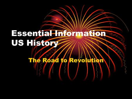 Essential Information US History The Road to Revolution.