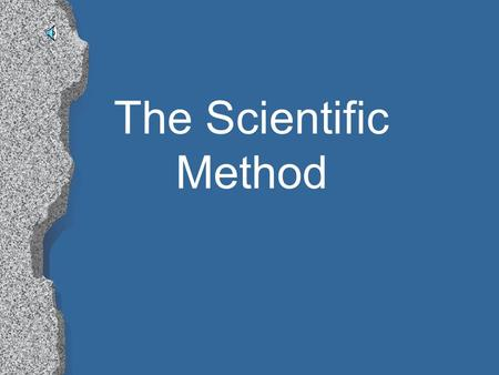 The Scientific Method Click One of the Following To Start Your Tour l Testable Question l Writing A Hypothesis l Gathering Materials l Writing A Procedure.